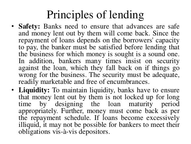Principles of lending • Safety: Banks need to ensure that advances are safe and money lent out by them will come back. Sin...