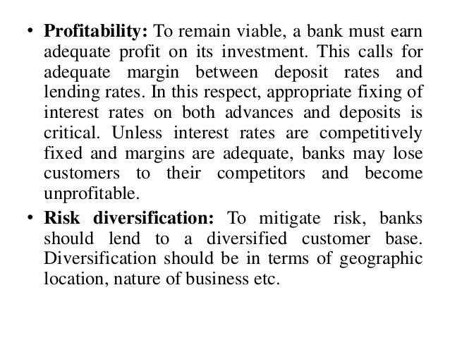 • Profitability: To remain viable, a bank must earn adequate profit on its investment. This calls for adequate margin betw...