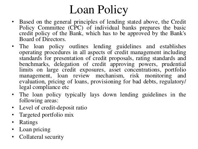 Loan Policy • Based on the general principles of lending stated above, the Credit Policy Committee (CPC) of individual ban...