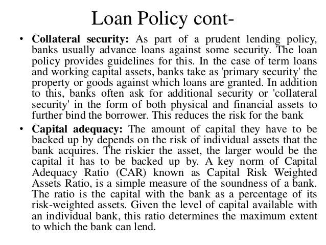Loan Policy cont- • Collateral security: As part of a prudent lending policy, banks usually advance loans against some sec...