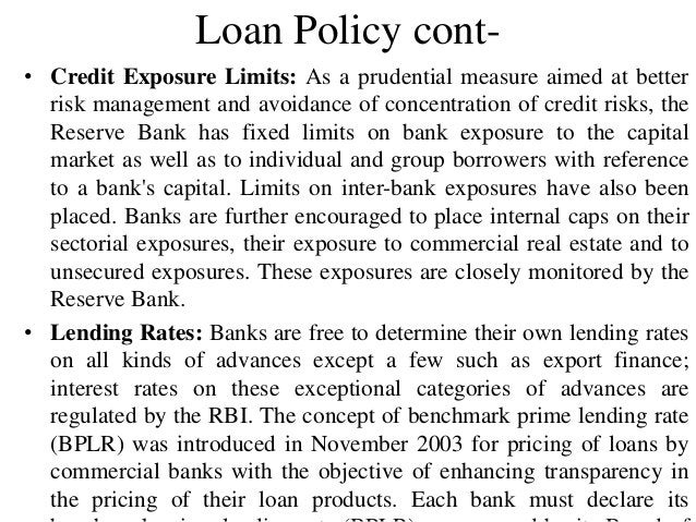 Loan Policy cont- • Credit Exposure Limits: As a prudential measure aimed at better risk management and avoidance of conce...