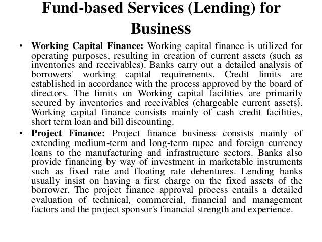 Fund-based Services (Lending) for Business • Working Capital Finance: Working capital finance is utilized for operating pu...