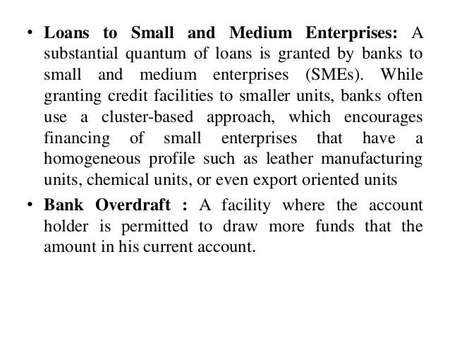 • Loans to Small and Medium Enterprises: A substantial quantum of loans is granted by banks to small and medium enterprise...