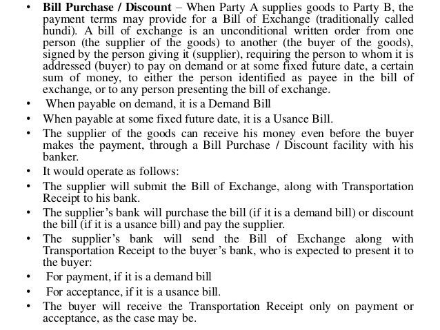 • Bill Purchase / Discount – When Party A supplies goods to Party B, the payment terms may provide for a Bill of Exchange ...