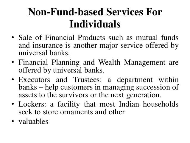 Non-Fund-based Services For Individuals • Sale of Financial Products such as mutual funds and insurance is another major s...