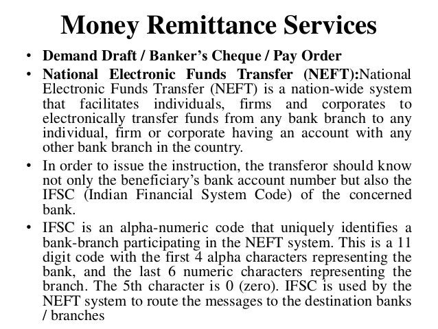 Money Remittance Services • Demand Draft / Banker's Cheque / Pay Order • National Electronic Funds Transfer (NEFT):Nationa...