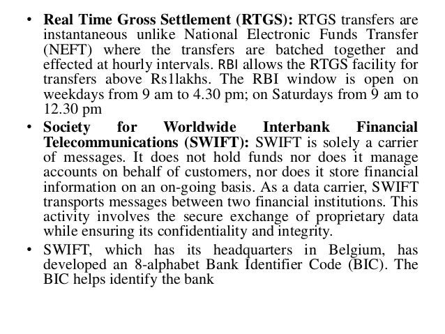 • Real Time Gross Settlement (RTGS): RTGS transfers are instantaneous unlike National Electronic Funds Transfer (NEFT) whe...