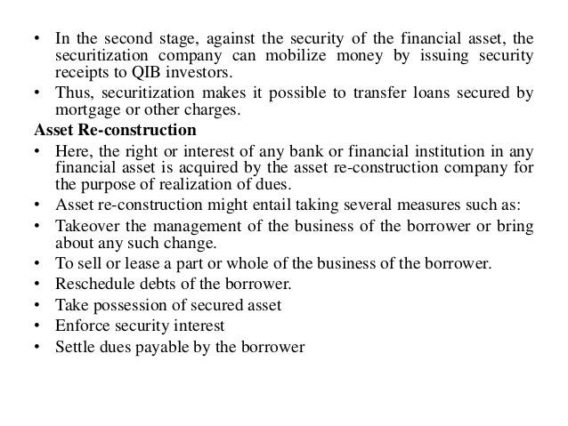 • In the second stage, against the security of the financial asset, the securitization company can mobilize money by issui...