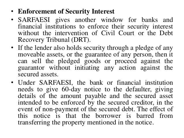 • Enforcement of Security Interest • SARFAESI gives another window for banks and financial institutions to enforce their s...