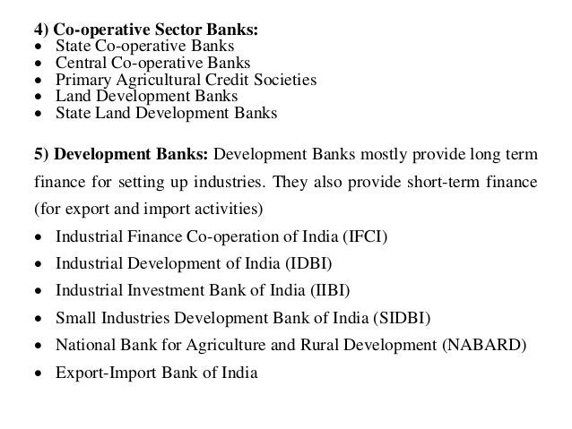 4) Co-operative Sector Banks:  State Co-operative Banks  Central Co-operative Banks  Primary Agricultural Credit Societ...