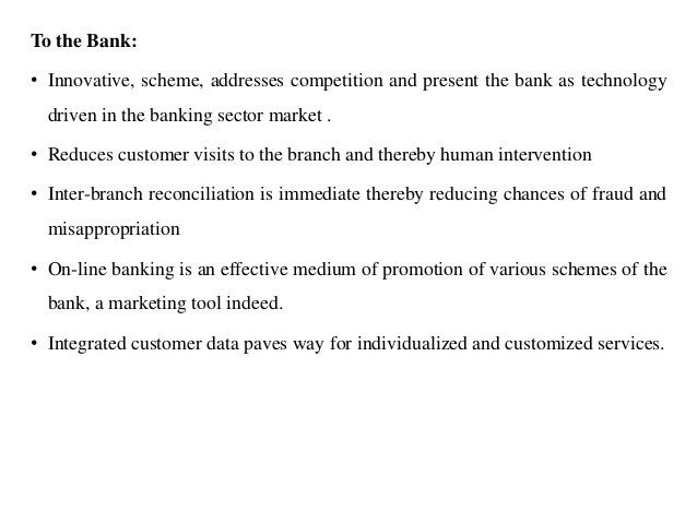 To the Bank: • Innovative, scheme, addresses competition and present the bank as technology driven in the banking sector m...