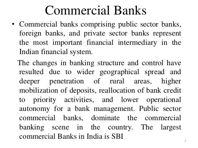 7 Commercial Banks • Commercial banks comprising public sector banks, foreign banks, and private sector banks represent th...
