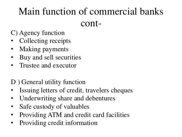 Main function of commercial banks cont- C) Agency function • Collecting receipts • Making payments • Buy and sell securiti...