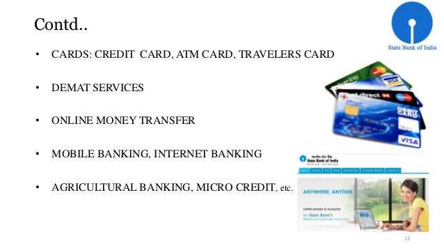 Contd..  • CARDS: CREDIT CARD, ATM CARD, TRAVELERS CARD  • DEMAT SERVICES  • ONLINE MONEY TRANSFER  • MOBILE BANKING, INTE...