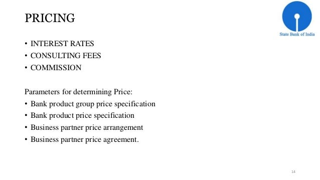 PRICING  • INTEREST RATES  • CONSULTING FEES  • COMMISSION  Parameters for determining Price:  • Bank product group price ...