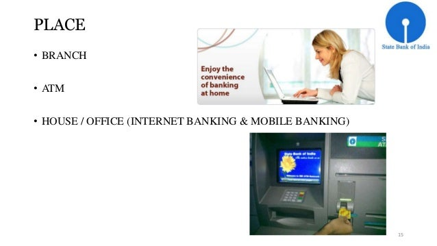 PLACE  • BRANCH  • ATM  • HOUSE / OFFICE (INTERNET BANKING & MOBILE BANKING)  15