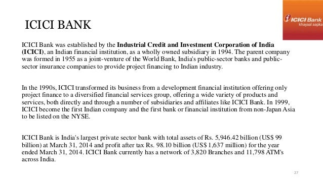 ICICI BANK  ICICI Bank was established by the Industrial Credit and Investment Corporation of India  (ICICI), an Indian fi...