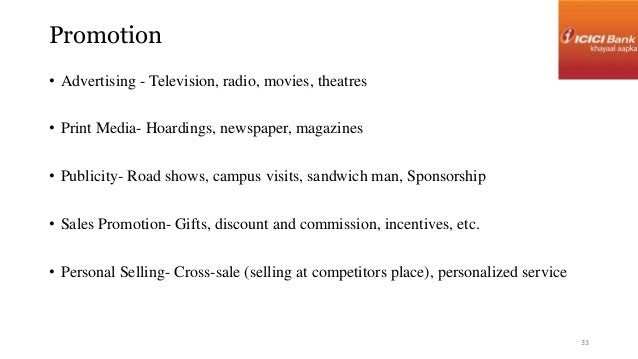 Promotion  • Advertising - Television, radio, movies, theatres  • Print Media- Hoardings, newspaper, magazines  • Publicit...