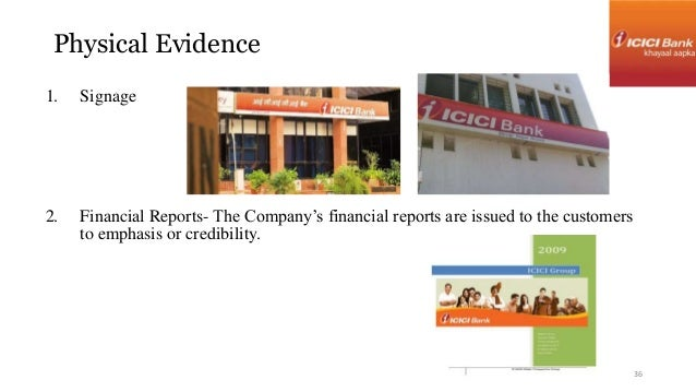 Physical Evidence  1. Signage  2. Financial Reports- The Company's financial reports are issued to the customers  to empha...
