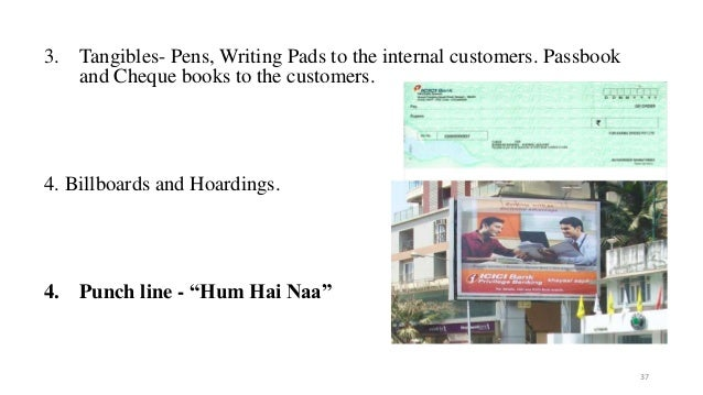 3. Tangibles- Pens, Writing Pads to the internal customers. Passbook  and Cheque books to the customers.  4. Billboards an...