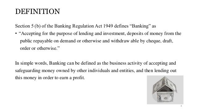 """DEFINITION  Section 5 (b) of the Banking Regulation Act 1949 defines """"Banking"""" as  • """"Accepting for the purpose of lending..."""