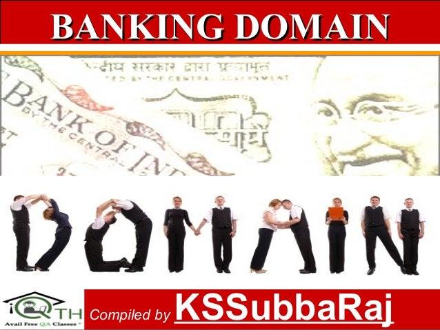1Compiled by KSSubbaRaj BANKING DOMAINBANKING DOMAIN