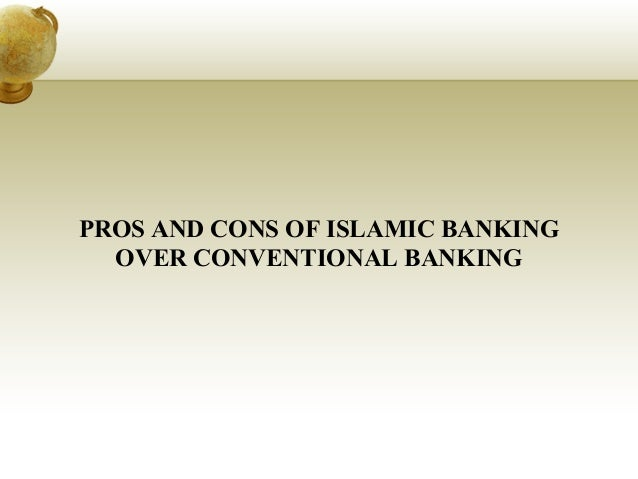 pros and cons of islamic banking Explore the pros and cons of franchising before you take the jump we use cookies to optimise the user experience islamic banking islamic flexi value bundle.