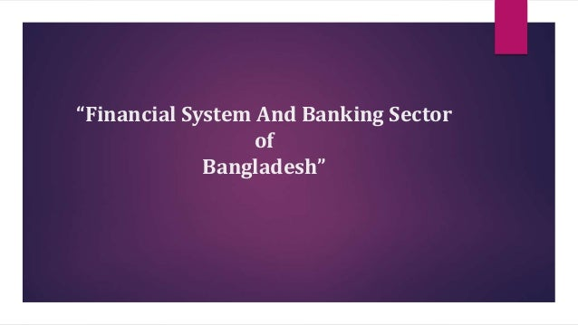 the financial system of bangladesh Financial system of bangladesh the financial system is a set of institutional arrangement through which surplus units transfer their fund to deficit units.