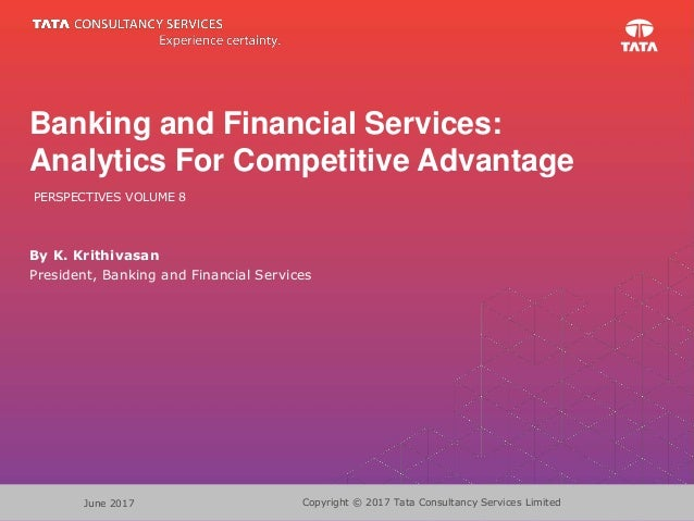 Copyright © 2017 Tata Consultancy Services LimitedJune 2017 Banking and Financial Services: Analytics For Competitive Adva...
