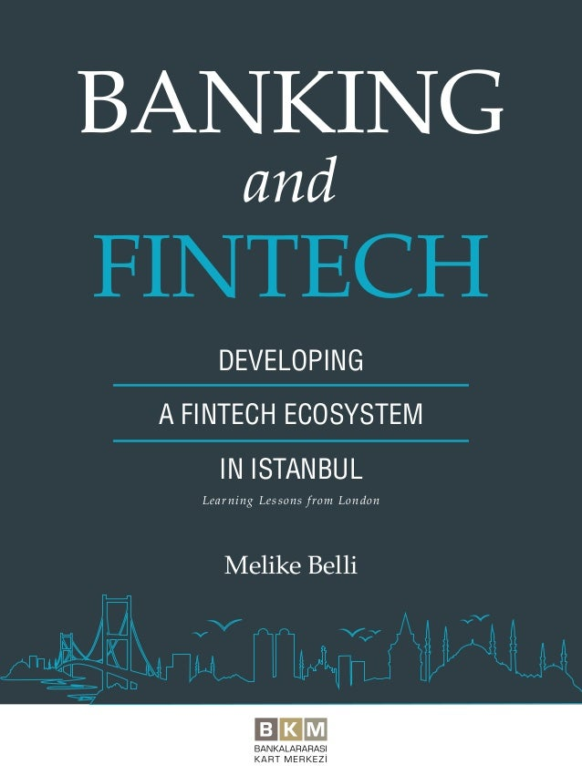 Melike Belli DEVELOPING A FINTECH ECOSYSTEM IN ISTANBUL BANKING FINTECH and Learning Lessons from London