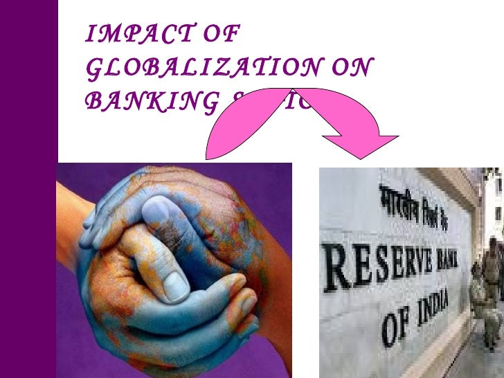 IMPACT OF GLOBALIZATION ON BANKING SECTOR :