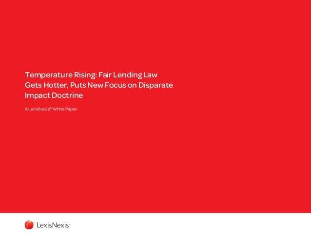 Temperature Rising: Fair Lending Law Gets Hotter, Puts New Focus on Disparate Impact Doctrine A LexisNexis® White Paper