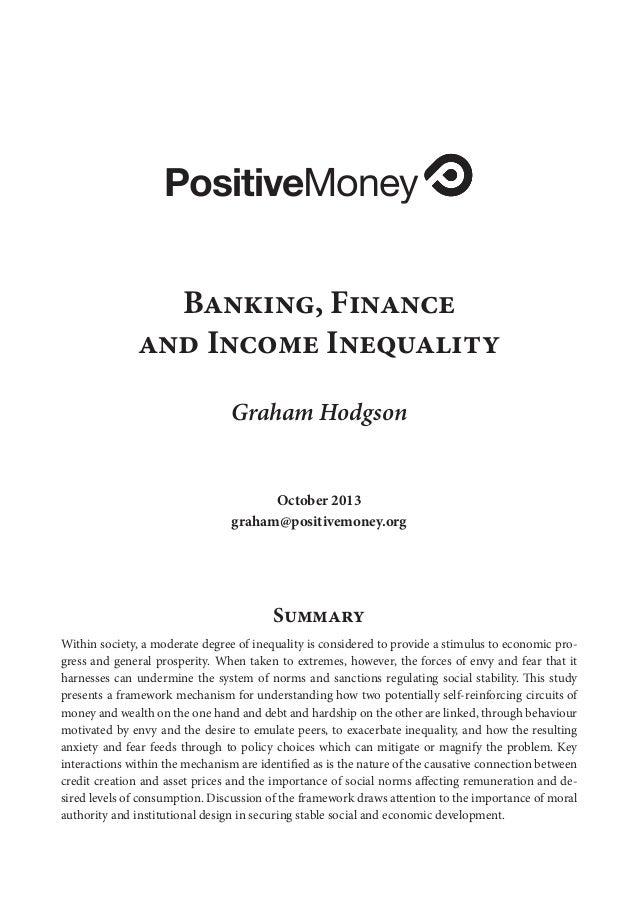 PositiveMoney Banking, Finance and Income Inequality Graham Hodgson October 2013 graham@positivemoney.org  Summary Within ...