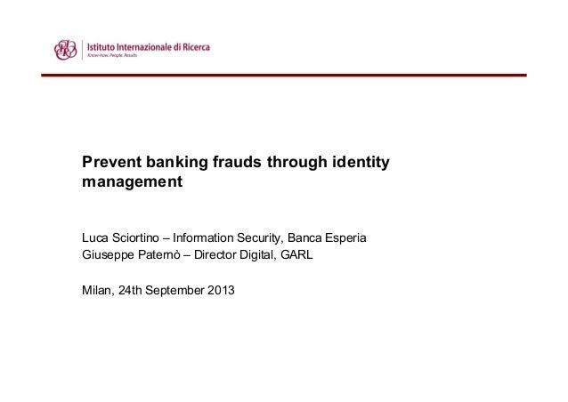 Prevent banking frauds through identity management Luca Sciortino – Information Security, Banca Esperia Giuseppe Paternò –...