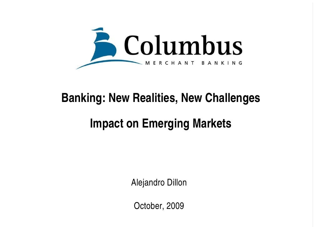 Banking: New Realities, New Challenges       Impact on Emerging Markets                 Alejandro Dillon               Oct...
