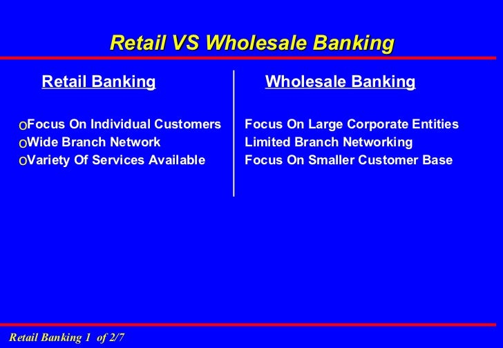 retail and wholesale banking Investments in technology seem to have been focused mostly on the retail  banking front, while on the other hand, wholesale banking has seen.