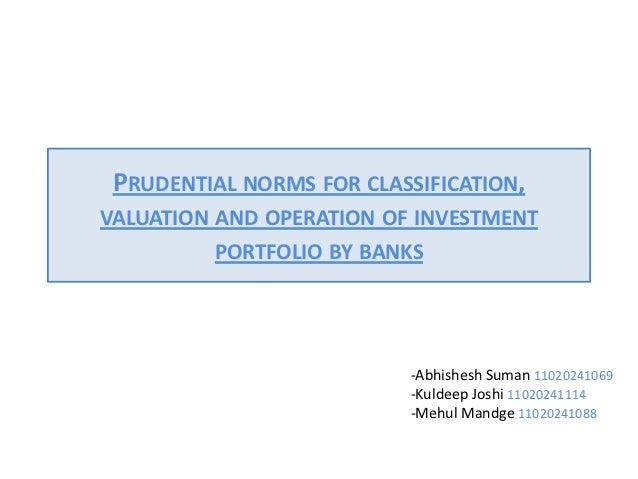 PRUDENTIAL NORMS FOR CLASSIFICATION,VALUATION AND OPERATION OF INVESTMENT         PORTFOLIO BY BANKS                      ...