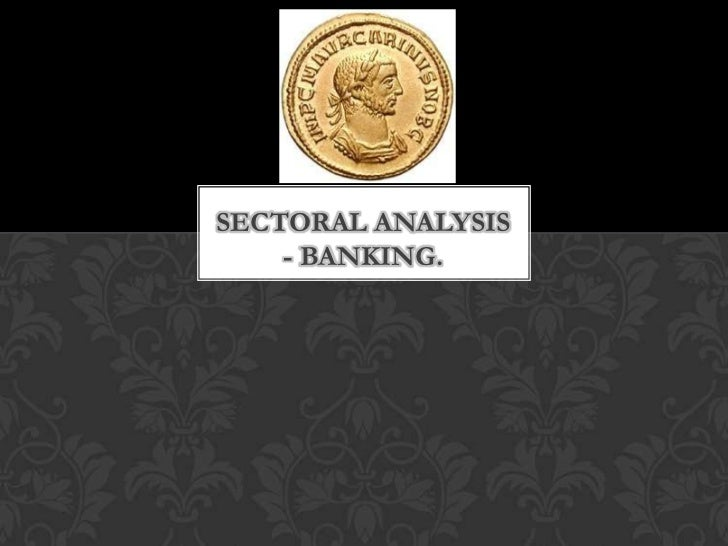SECTORAL ANALYSIS    - BANKING.