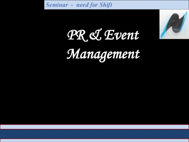 PR & Event Management Seminar - need for Shift