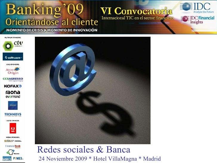 Redes sociales & Banca 24 Noviembre 2009 * Hotel VillaMagna * Madrid