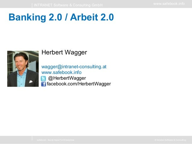 INTRANET Software & Consulting GmbH  www.safebook.info  Banking 2.0 / Arbeit 2.0  Herbert Wagger wagger@intranet-consultin...
