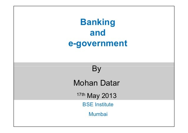 Bankingande-governmentByMohan Datar17th May 2013BSE InstituteMumbaiByMohan Datar17th May 2013
