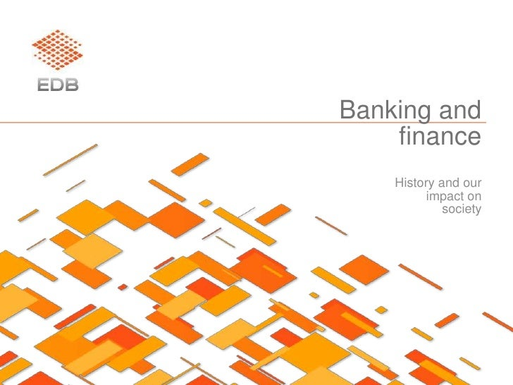 Banking and finance<br />History and our impact on society<br />