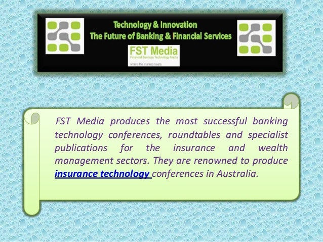FST Media produces the most successful bankingtechnology conferences, roundtables and specialistpublications for the insur...