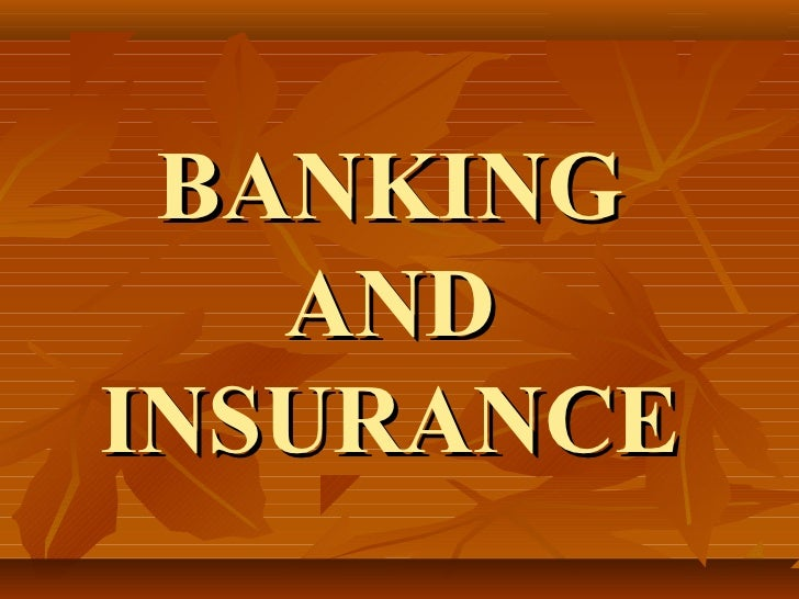 banking and insurance Similar to the banking sector, the indian insurance market to banking central banking and bank regulation issues in bank management, banking products, risk, insurance, risk management.