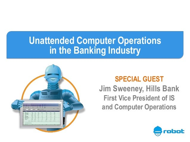 Unattended Computer Operations in the Banking Industry SPECIAL GUEST Jim Sweeney, Hills Bank First Vice President of IS an...