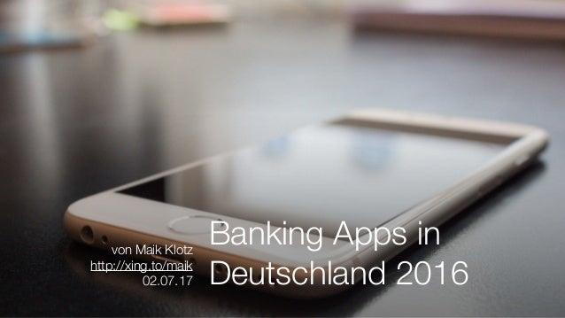 Banking Apps in Deutschland 2016 von Maik Klotz http://xing.to/maik 02.07.17