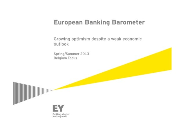 "European Banking Barometer  Growing optimism despite a weak economic ouflook  Spring/ Summer 2013 Belgium Focus  "" TI _ x _..."