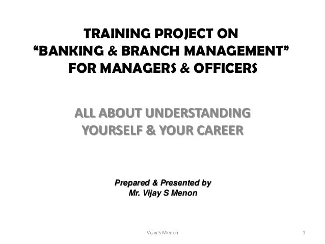 "TRAINING PROJECT ON""BANKING & BRANCH MANAGEMENT""    FOR MANAGERS & OFFICERS    ALL ABOUT UNDERSTANDING     YOURSELF & YOUR..."