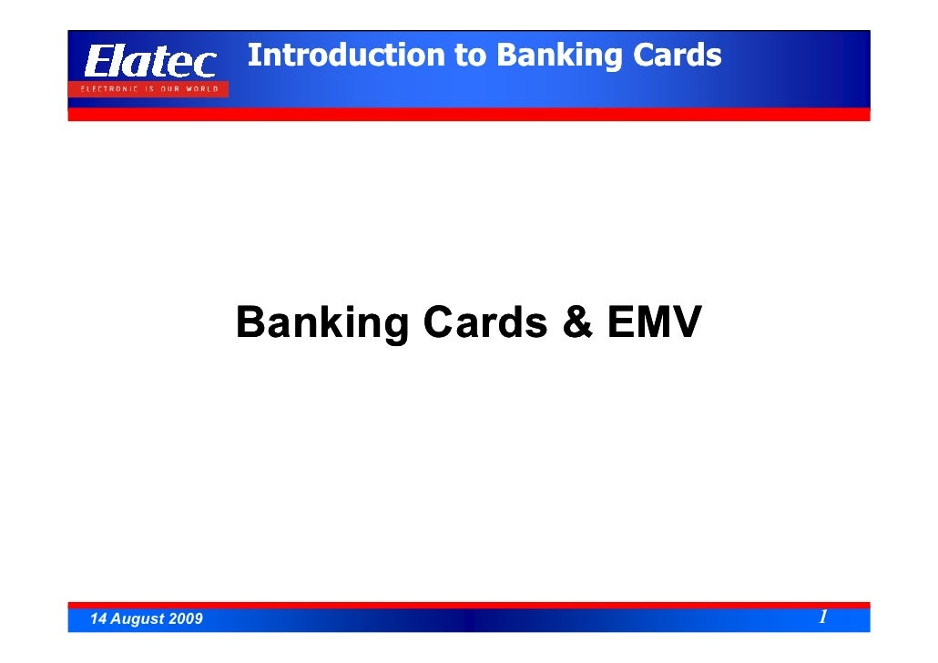 Introduction to Banking Cards                      Banking Cards & EMV     14 August 2009                                 ...